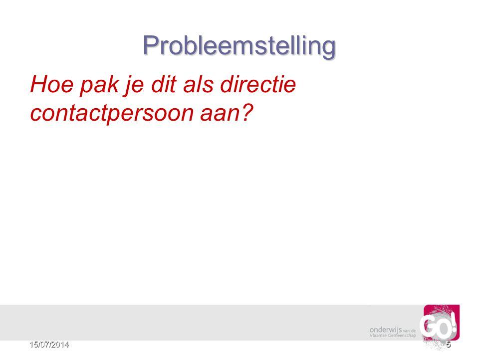 Hoe pak je dit als directie contactpersoon aan? 5 Probleemstelling 15/07/20145