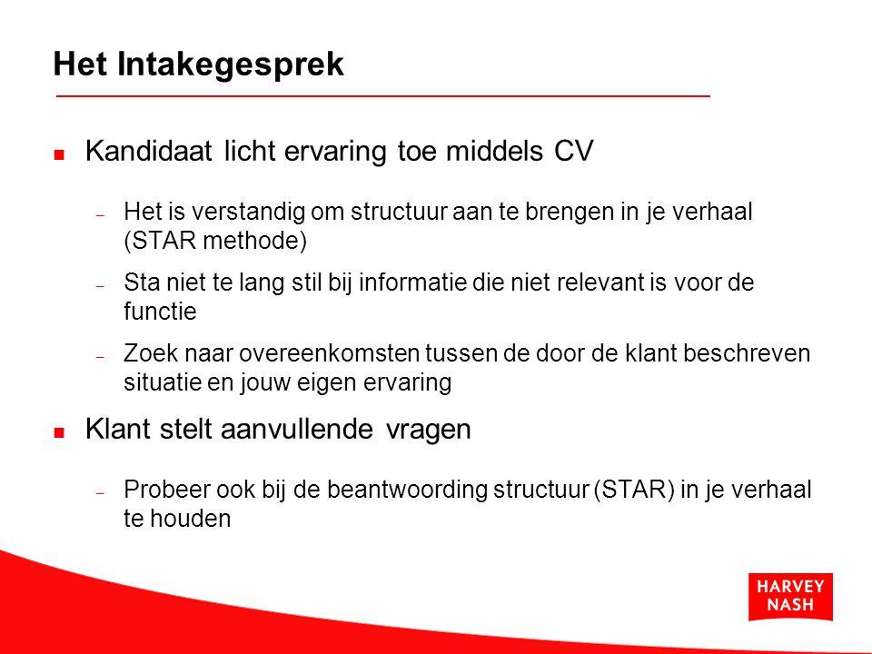 Het Intakegesprek Kandidaat licht ervaring toe middels CV – Het is verstandig om structuur aan te brengen in je verhaal (STAR methode) – Sta niet te l