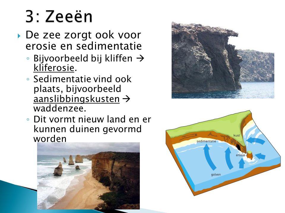  De zee zorgt ook voor erosie en sedimentatie ◦ Bijvoorbeeld bij kliffen  kliferosie. ◦ Sedimentatie vind ook plaats, bijvoorbeeld aanslibbingskuste