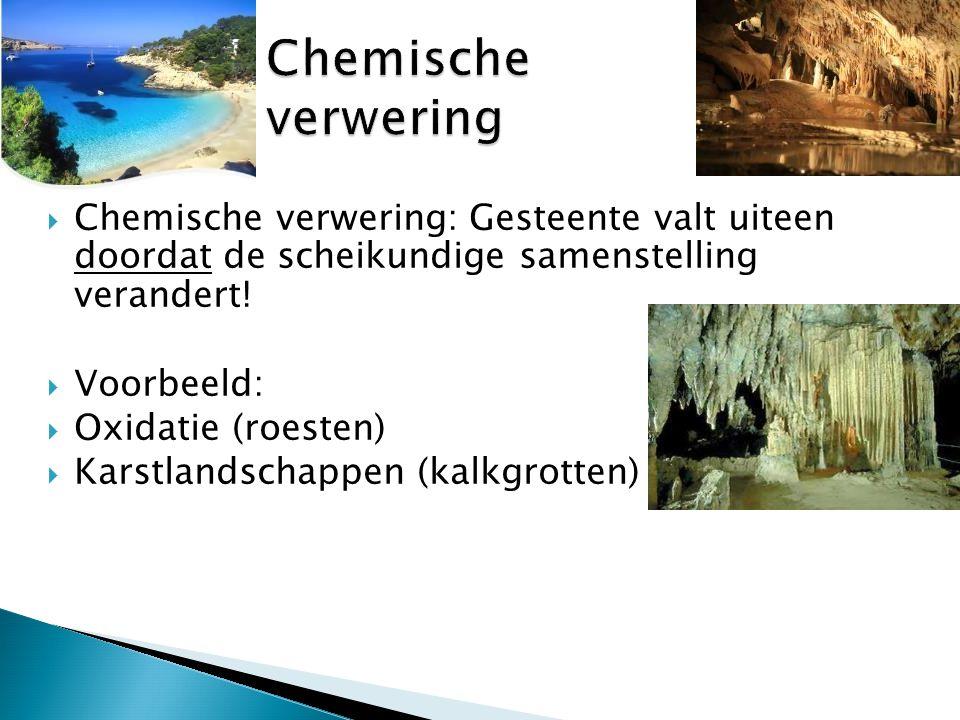  Chemische verwering: Gesteente valt uiteen doordat de scheikundige samenstelling verandert!  Voorbeeld:  Oxidatie (roesten)  Karstlandschappen (k