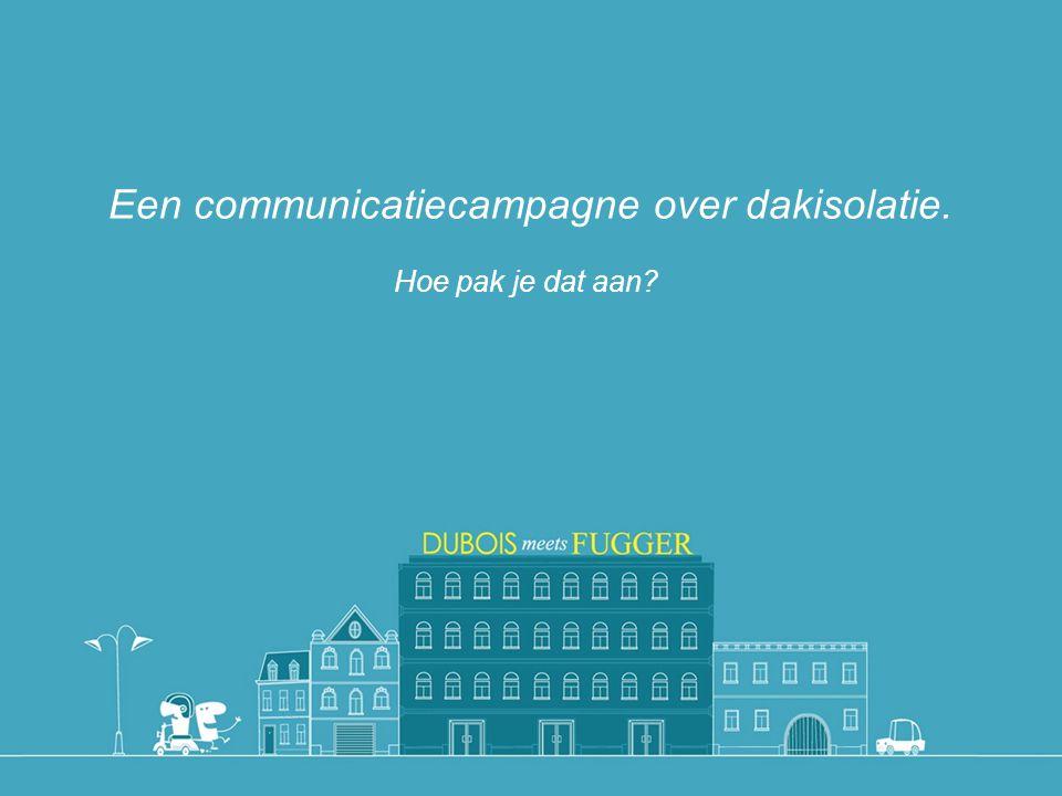 Een communicatiecampagne over dakisolatie. Hoe pak je dat aan?