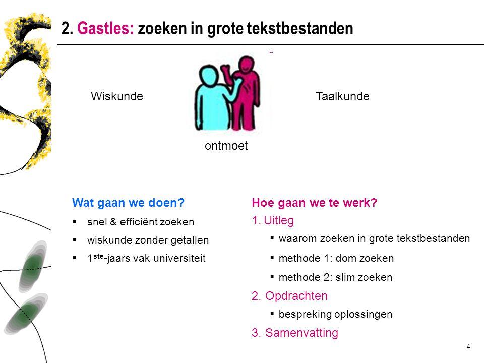 4 2. Gastles: zoeken in grote tekstbestanden Wiskunde ontmoet Taalkunde Wat gaan we doen.