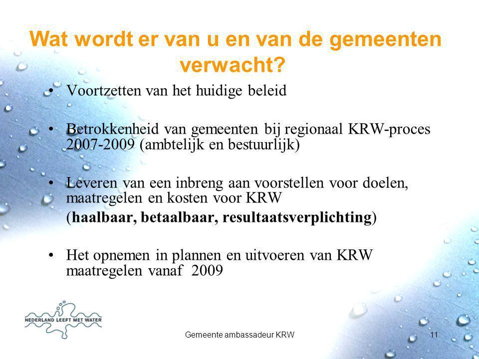 Gemeente ambassadeur KRW11 Wat wordt er van u en van de gemeenten verwacht? Voortzetten van het huidige beleid Betrokkenheid van gemeenten bij regiona