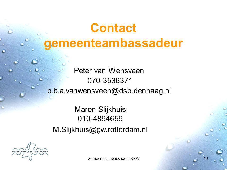 Gemeente ambassadeur KRW16 Contact gemeenteambassadeur Peter van Wensveen 070-3536371 p.b.a.vanwensveen@dsb.denhaag.nl Maren Slijkhuis 010-4894659 M.S