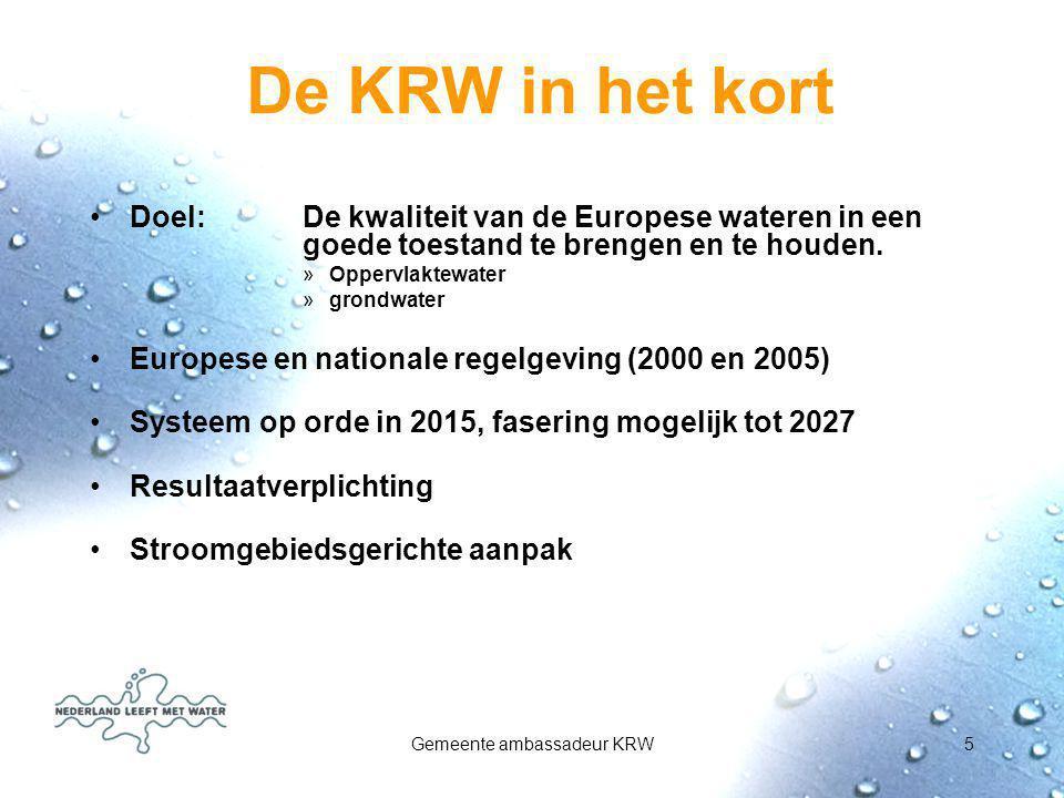 Gemeente ambassadeur KRW5 De KRW in het kort Doel: De kwaliteit van de Europese wateren in een goede toestand te brengen en te houden. »Oppervlaktewat