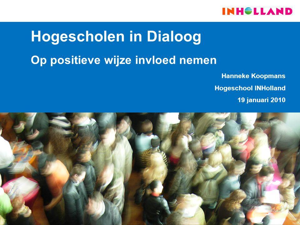 Hogescholen in Dialoog Op positieve wijze invloed nemen Hanneke Koopmans Hogeschool INHolland 19 januari 2010
