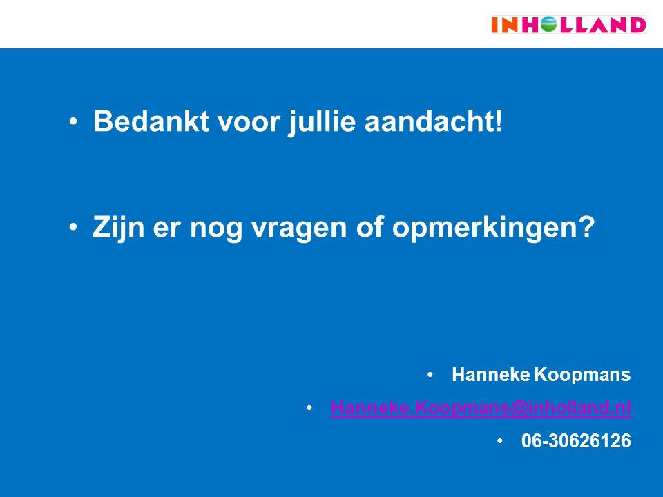 Bedankt voor jullie aandacht! Zijn er nog vragen of opmerkingen? Hanneke Koopmans Hanneke.Koopmans@inholland.nl 06-30626126