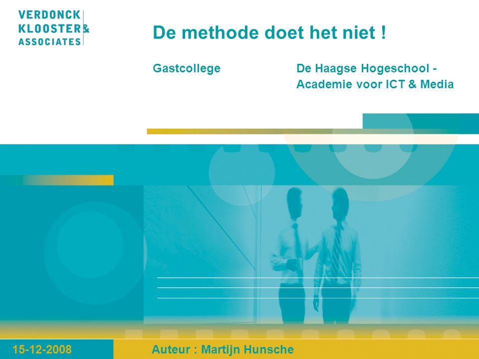 De methode doet het niet ! 15-12-2008Auteur : Martijn Hunsche Gastcollege De Haagse Hogeschool - Academie voor ICT & Media
