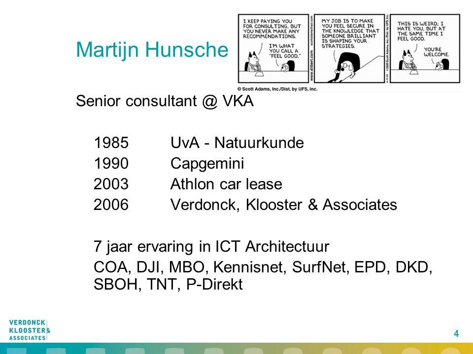 4 Martijn Hunsche Senior consultant @ VKA 1985 UvA - Natuurkunde 1990 Capgemini 2003 Athlon car lease 2006 Verdonck, Klooster & Associates 7 jaar erva