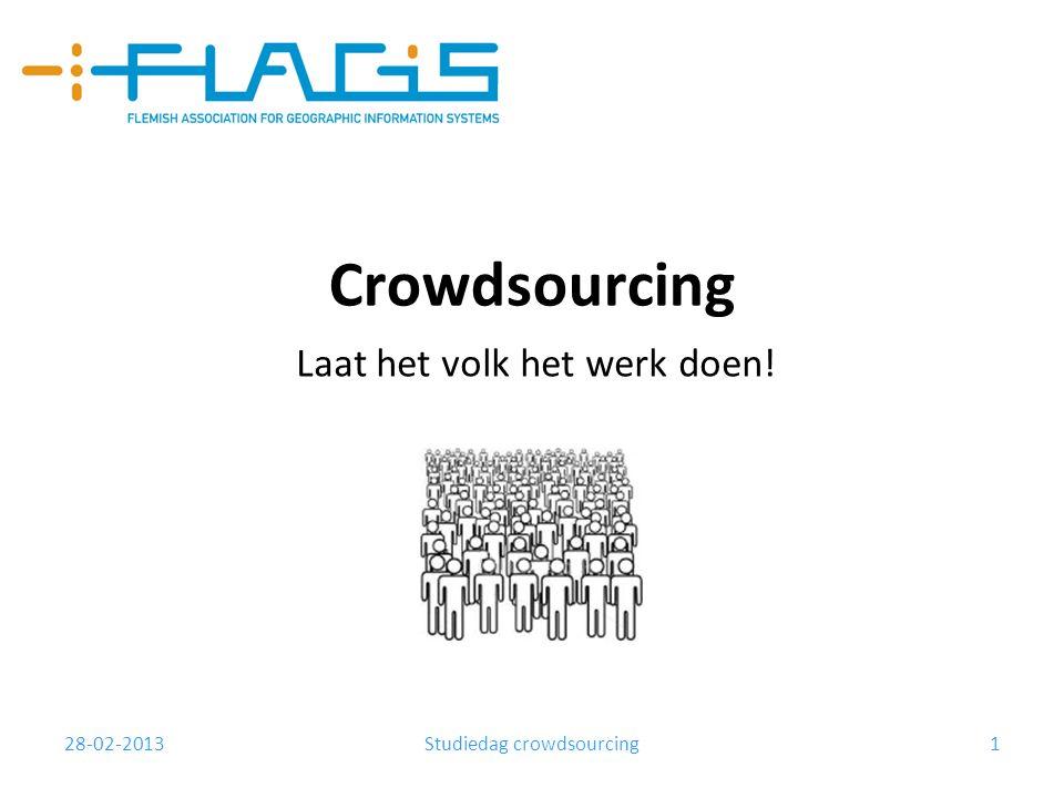 28-02-2013Studiedag crowdsourcing1 Crowdsourcing Laat het volk het werk doen!