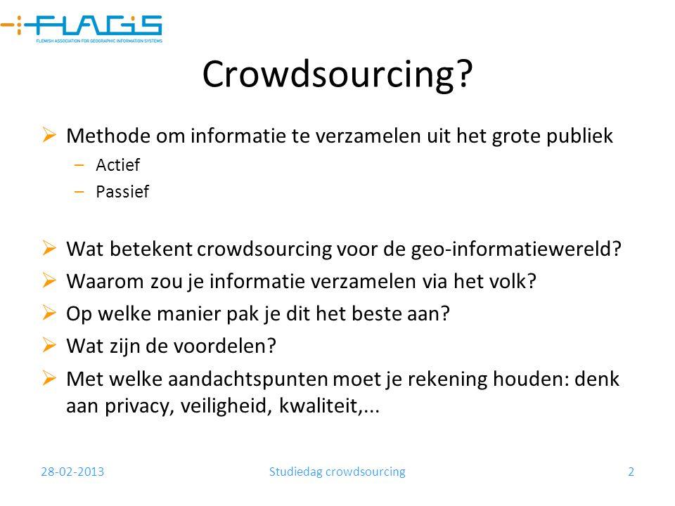 28-02-2013Studiedag crowdsourcing2 Crowdsourcing?  Methode om informatie te verzamelen uit het grote publiek –Actief –Passief  Wat betekent crowdsou