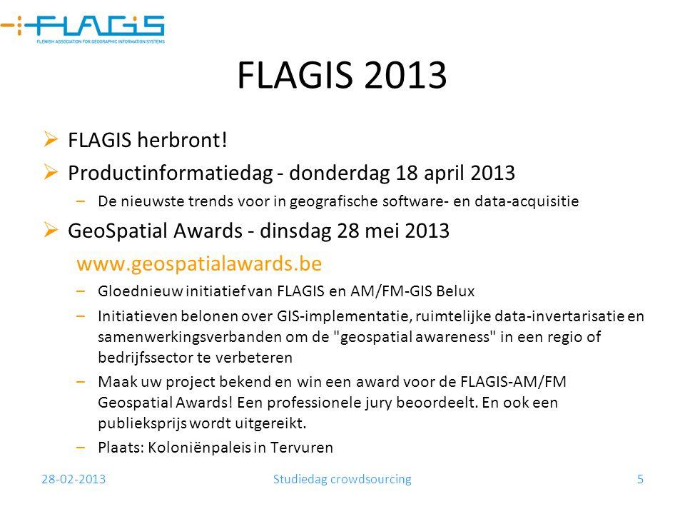 28-02-2013Studiedag crowdsourcing5 FLAGIS 2013  FLAGIS herbront!  Productinformatiedag - donderdag 18 april 2013 –De nieuwste trends voor in geograf
