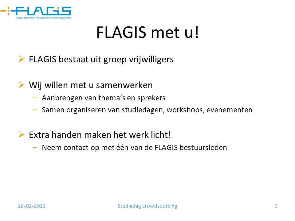 28-02-2013Studiedag crowdsourcing9 FLAGIS met u!  FLAGIS bestaat uit groep vrijwilligers  Wij willen met u samenwerken –Aanbrengen van thema's en sp