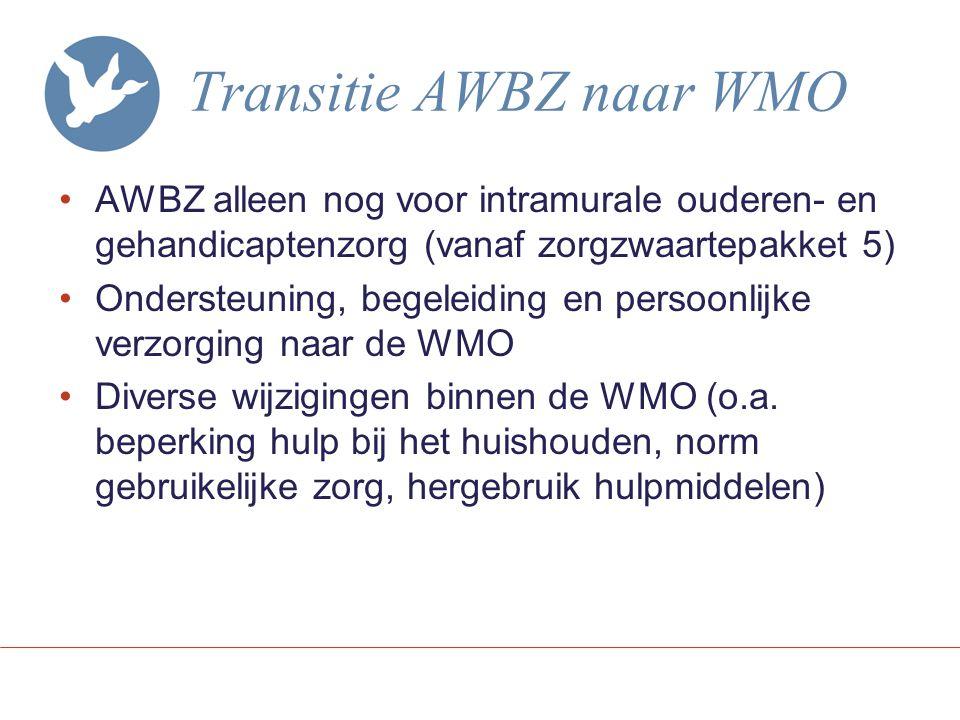 Transitie AWBZ naar WMO AWBZ alleen nog voor intramurale ouderen- en gehandicaptenzorg (vanaf zorgzwaartepakket 5) Ondersteuning, begeleiding en persoonlijke verzorging naar de WMO Diverse wijzigingen binnen de WMO (o.a.