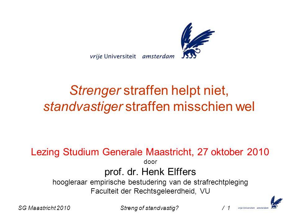 SG Maastricht 2010 Streng of standvastig / 1 Strenger straffen helpt niet, standvastiger straffen misschien wel Lezing Studium Generale Maastricht, 27 oktober 2010 door prof.