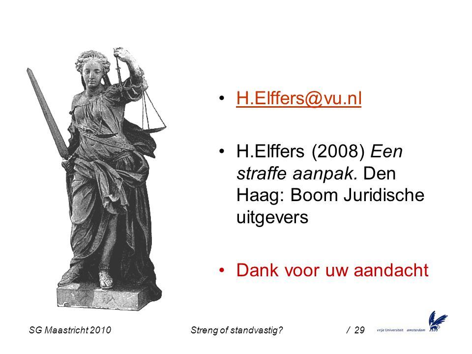 SG Maastricht 2010 Streng of standvastig / 29 H.Elffers@vu.nl H.Elffers (2008) Een straffe aanpak.