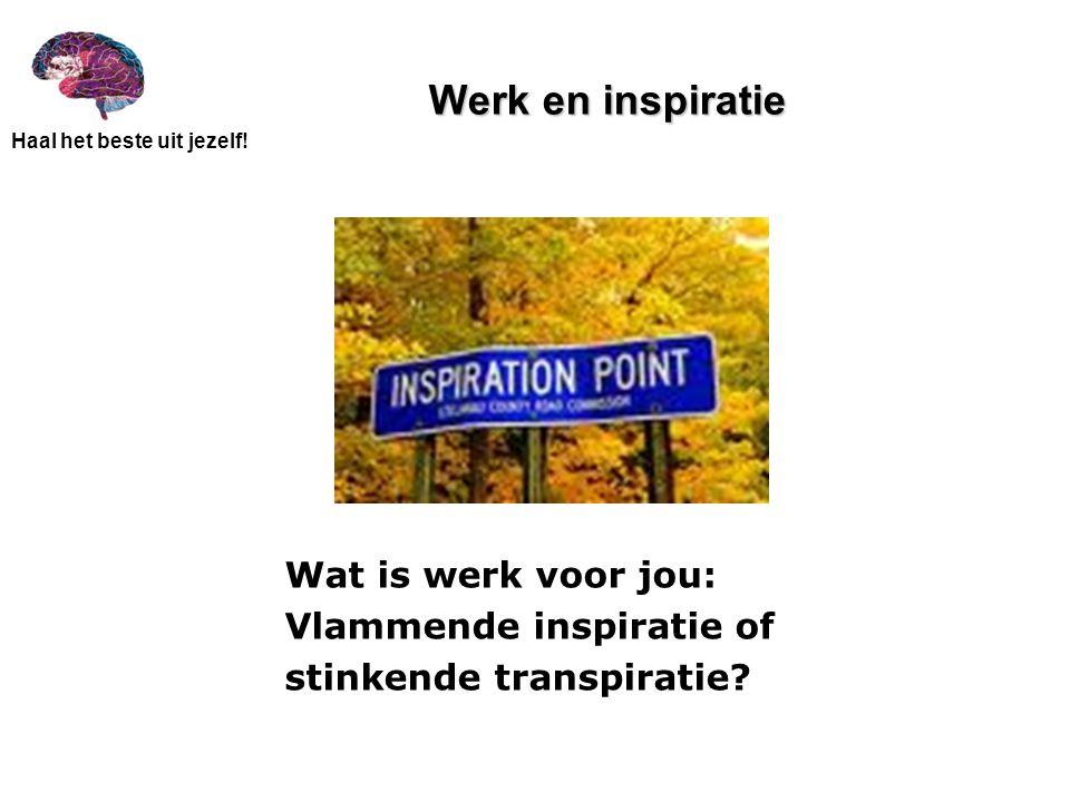 Werk en inspiratie Wat is werk voor jou: Vlammende inspiratie of stinkende transpiratie?