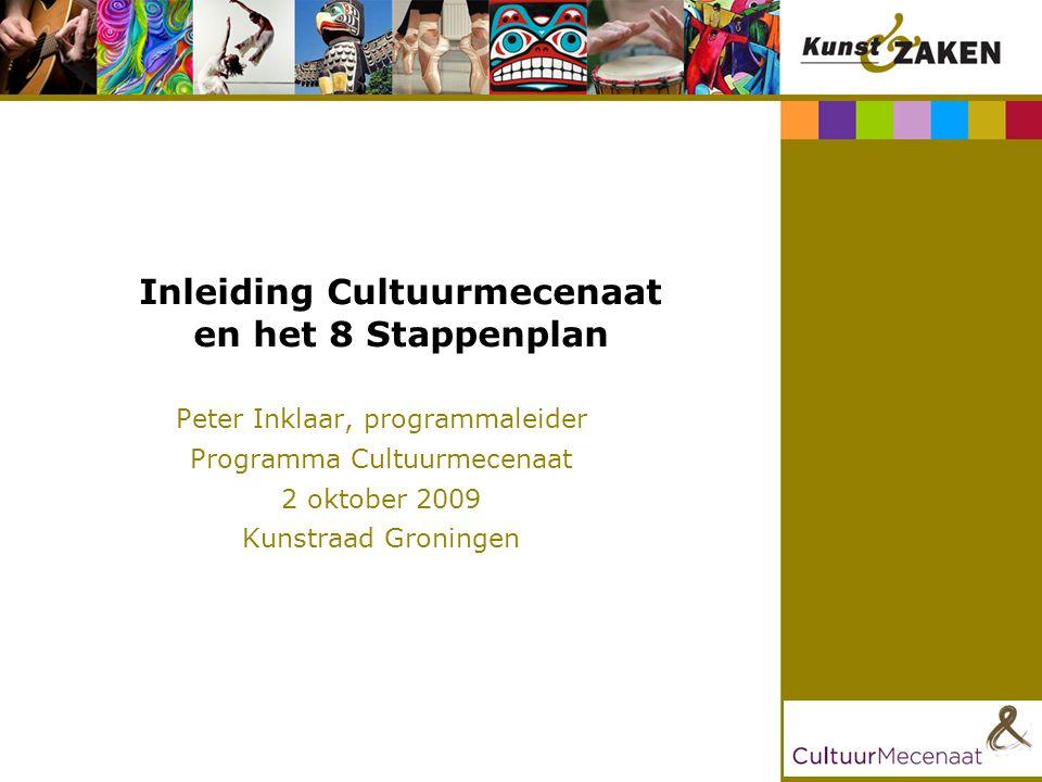 Inleiding Cultuurmecenaat en het 8 Stappenplan Peter Inklaar, programmaleider Programma Cultuurmecenaat 2 oktober 2009 Kunstraad Groningen