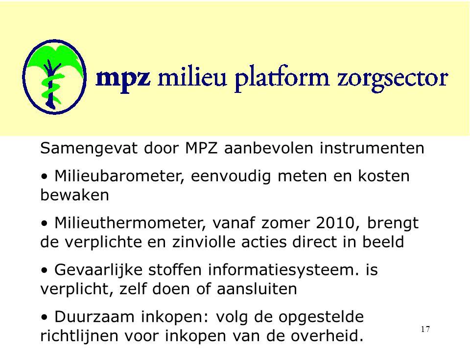 17 Samengevat door MPZ aanbevolen instrumenten Milieubarometer, eenvoudig meten en kosten bewaken Milieuthermometer, vanaf zomer 2010, brengt de verplichte en zinviolle acties direct in beeld Gevaarlijke stoffen informatiesysteem.