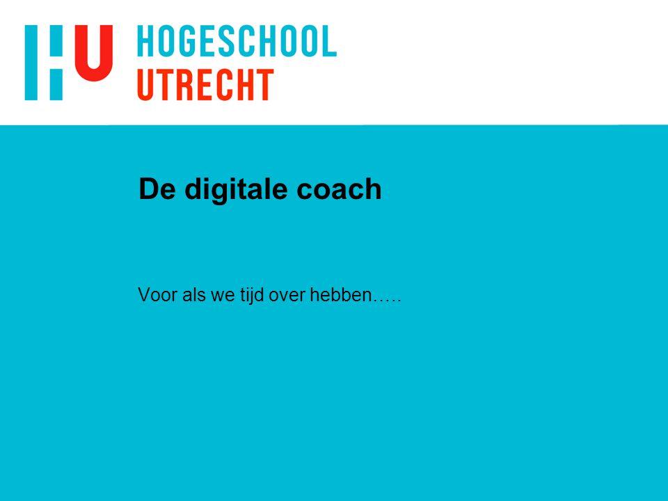 De digitale coach Voor als we tijd over hebben…..