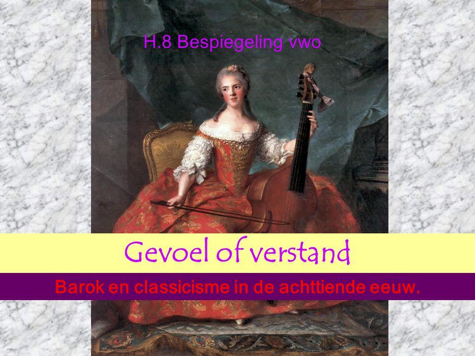 Gevoel of verstand Barok en classicisme in de achttiende eeuw. H.8 Bespiegeling vwo