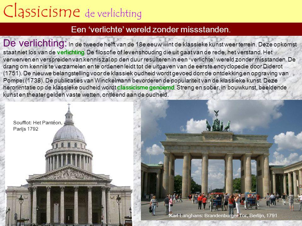 Classicisme de verlichting Een 'verlichte' wereld zonder missstanden. Soufflot: Het Pantéon, Parijs 1792 Karl Langhans: Brandenburger Tor, Berlijn, 17