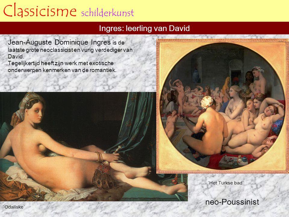 Classicisme schilderkunst Ingres: leerling van David ' Odaliske ' neo-Poussinist ' Het Turkse bad ' Jean-Auguste Dominique Ingres is de laatste grote
