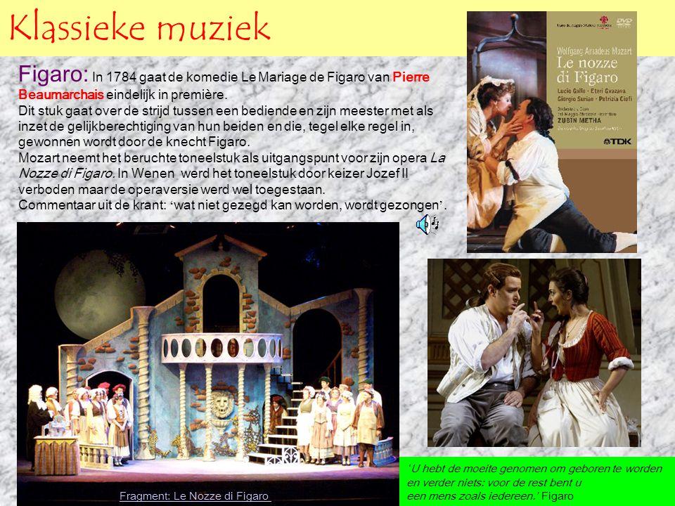 Klassieke muziek Figaro: In 1784 gaat de komedie Le Mariage de Figaro van Pierre Beaumarchais eindelijk in première. Dit stuk gaat over de strijd tuss