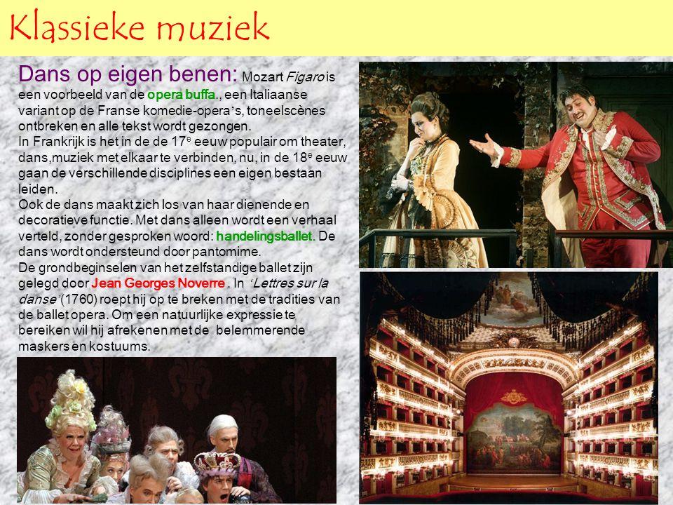 Klassieke muziek Dans op eigen benen: Mozart Figaro is een voorbeeld van de opera buffa., een Italiaanse variant op de Franse komedie-opera ' s, tonee