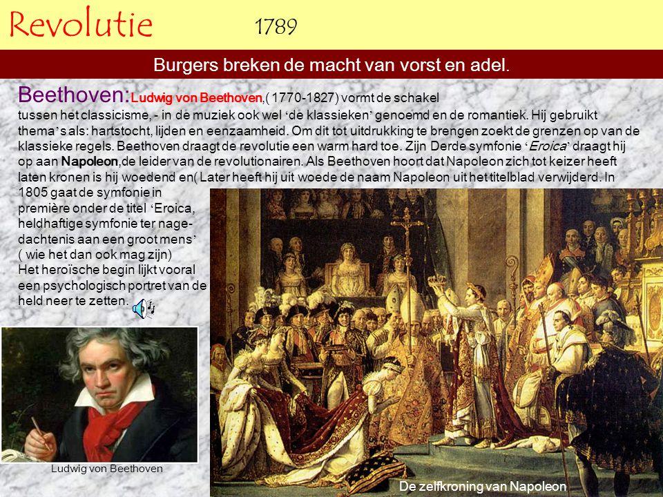 Revolutie Beethoven: Ludwig von Beethoven,( 1770-1827) vormt de schakel tussen het classicisme, - in de muziek ook wel ' de klassieken ' genoemd en de