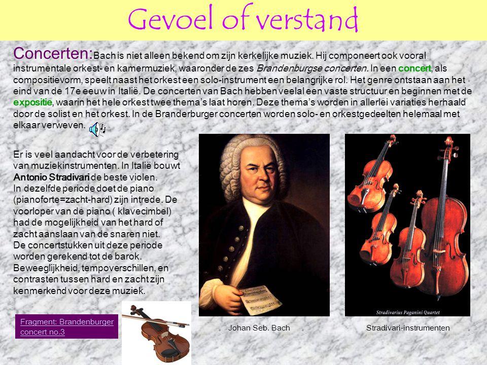Gevoel of verstand Concerten: Bach is niet alleen bekend om zijn kerkelijke muziek. Hij componeert ook vooral instrumentale orkest- en kamermuziek, wa