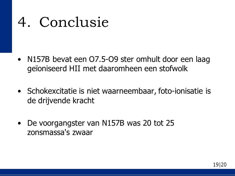 19|20 4.Conclusie N157B bevat een O7.5-O9 ster omhult door een laag geïoniseerd HII met daaromheen een stofwolk Schokexcitatie is niet waarneembaar, f