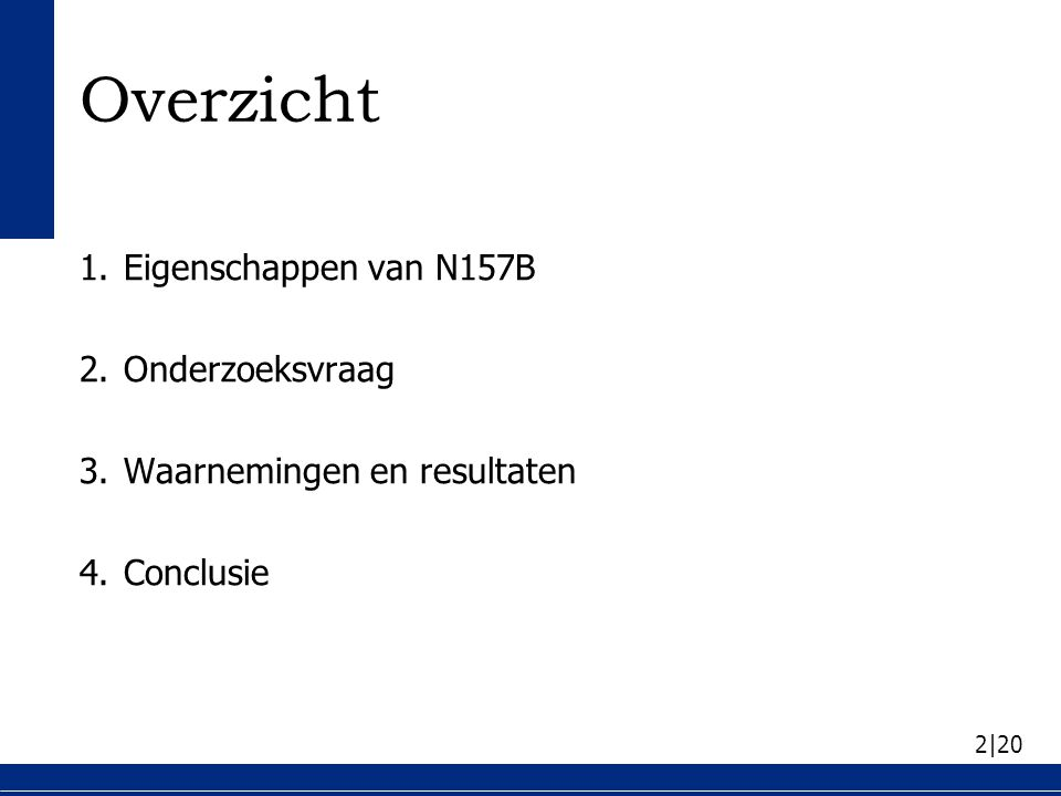 2|20 Overzicht 1.Eigenschappen van N157B 2.Onderzoeksvraag 3.Waarnemingen en resultaten 4.Conclusie