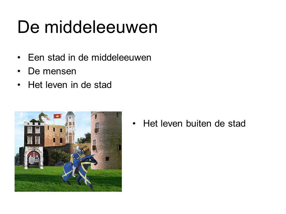 De middeleeuwen Een stad in de middeleeuwen De mensen Het leven in de stad Het leven buiten de stad
