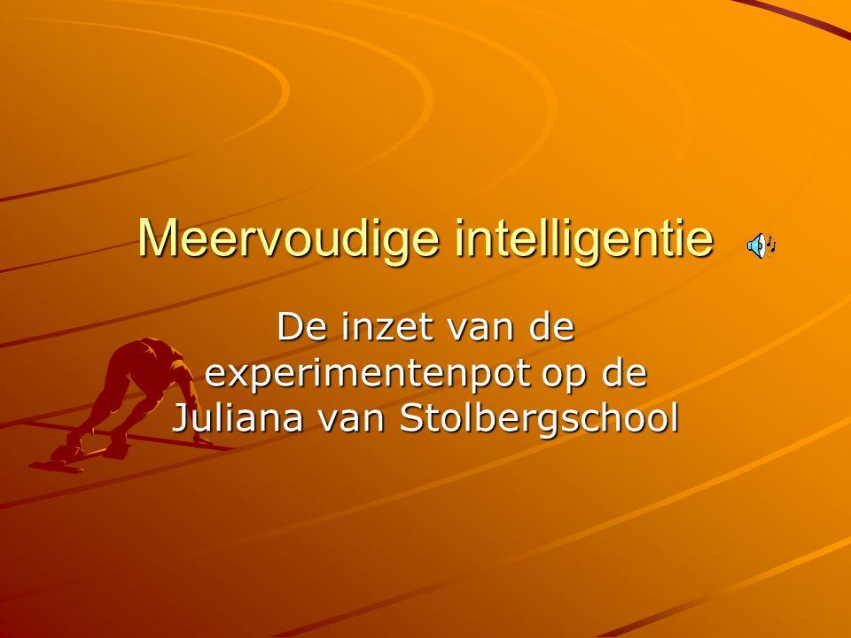 Meervoudige intelligentie De inzet van de experimentenpot op de Juliana van Stolbergschool
