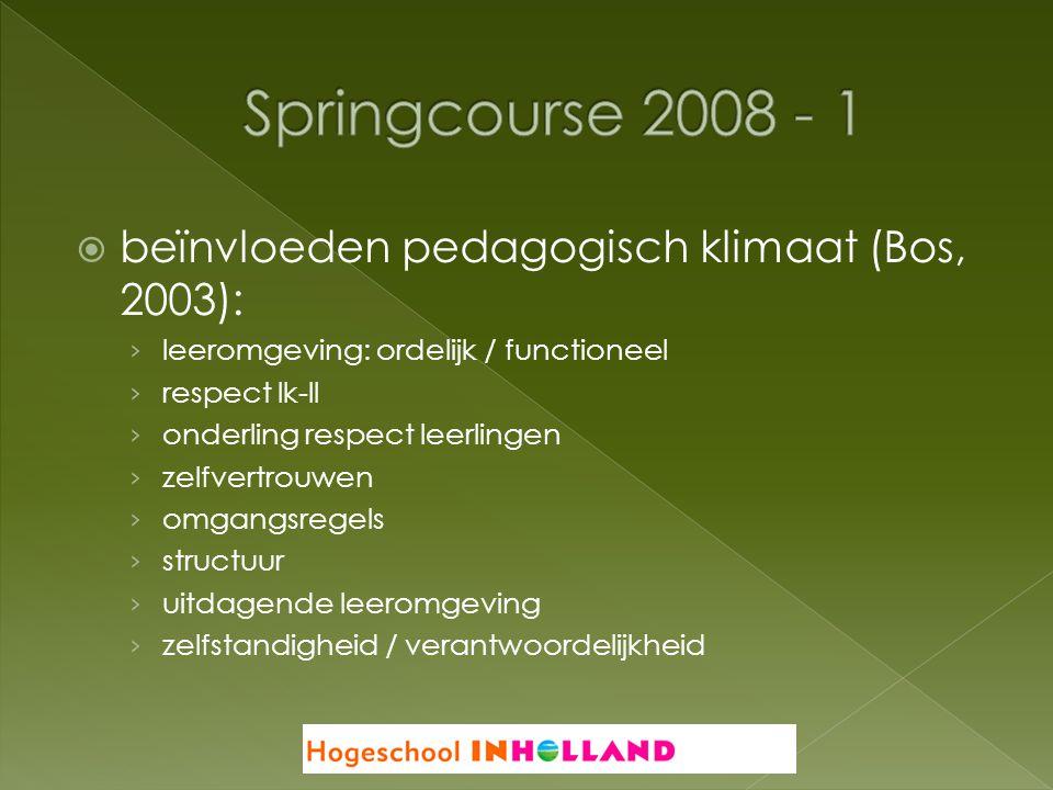  beïnvloeden pedagogisch klimaat (Bos, 2003): › leeromgeving: ordelijk / functioneel › respect lk-ll › onderling respect leerlingen › zelfvertrouwen
