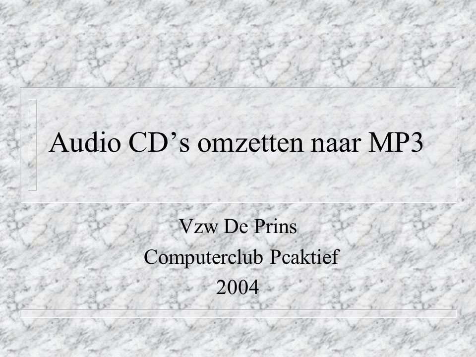 Audio CD's omzetten naar MP3 Vzw De Prins Computerclub Pcaktief 2004