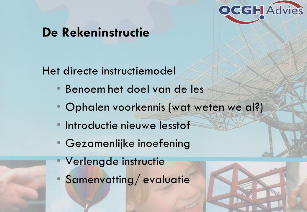 De Rekeninstructie Het directe instructiemodel Benoem het doel van de les Ophalen voorkennis (wat weten we al?) Introductie nieuwe lesstof Gezamenlijk