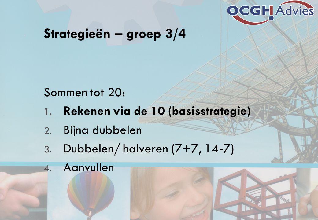 Strategieën – groep 3/4 Sommen tot 20: 1. Rekenen via de 10 (basisstrategie) 2. Bijna dubbelen 3. Dubbelen/ halveren (7+7, 14-7) 4. Aanvullen