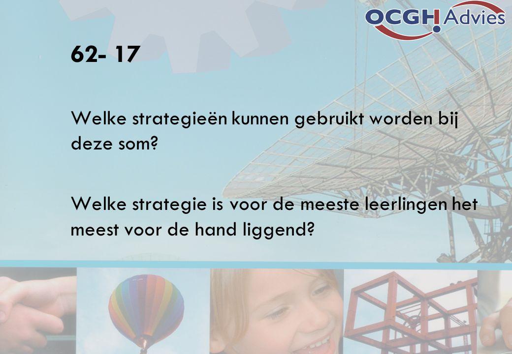 62- 17 Welke strategieën kunnen gebruikt worden bij deze som? Welke strategie is voor de meeste leerlingen het meest voor de hand liggend?