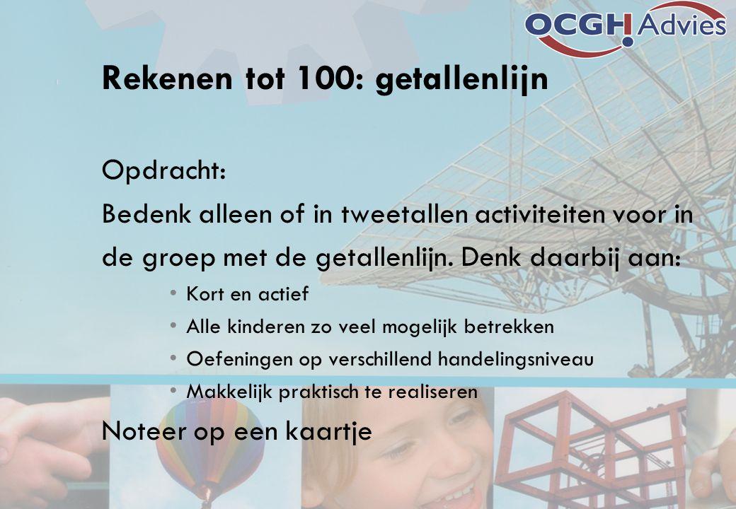Rekenen tot 100: getallenlijn Opdracht: Bedenk alleen of in tweetallen activiteiten voor in de groep met de getallenlijn. Denk daarbij aan: Kort en ac