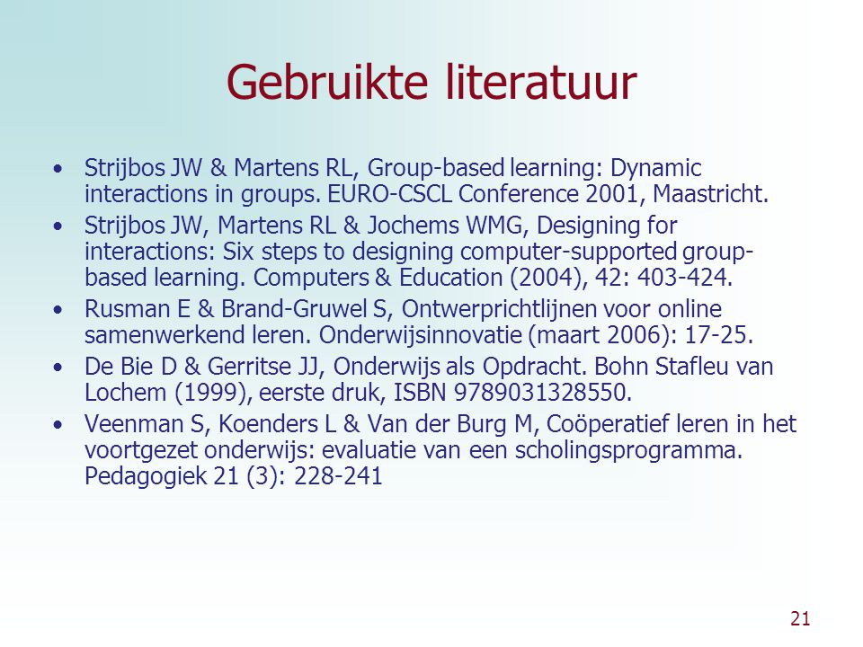 21 Gebruikte literatuur Strijbos JW & Martens RL, Group-based learning: Dynamic interactions in groups. EURO-CSCL Conference 2001, Maastricht. Strijbo