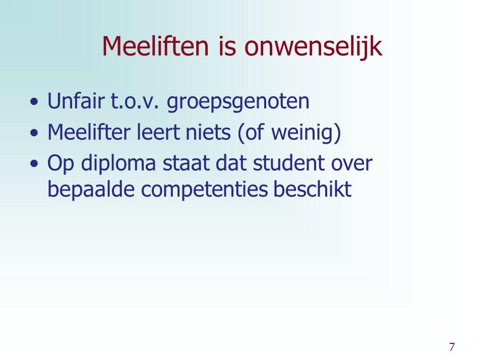7 Meeliften is onwenselijk Unfair t.o.v. groepsgenoten Meelifter leert niets (of weinig) Op diploma staat dat student over bepaalde competenties besch