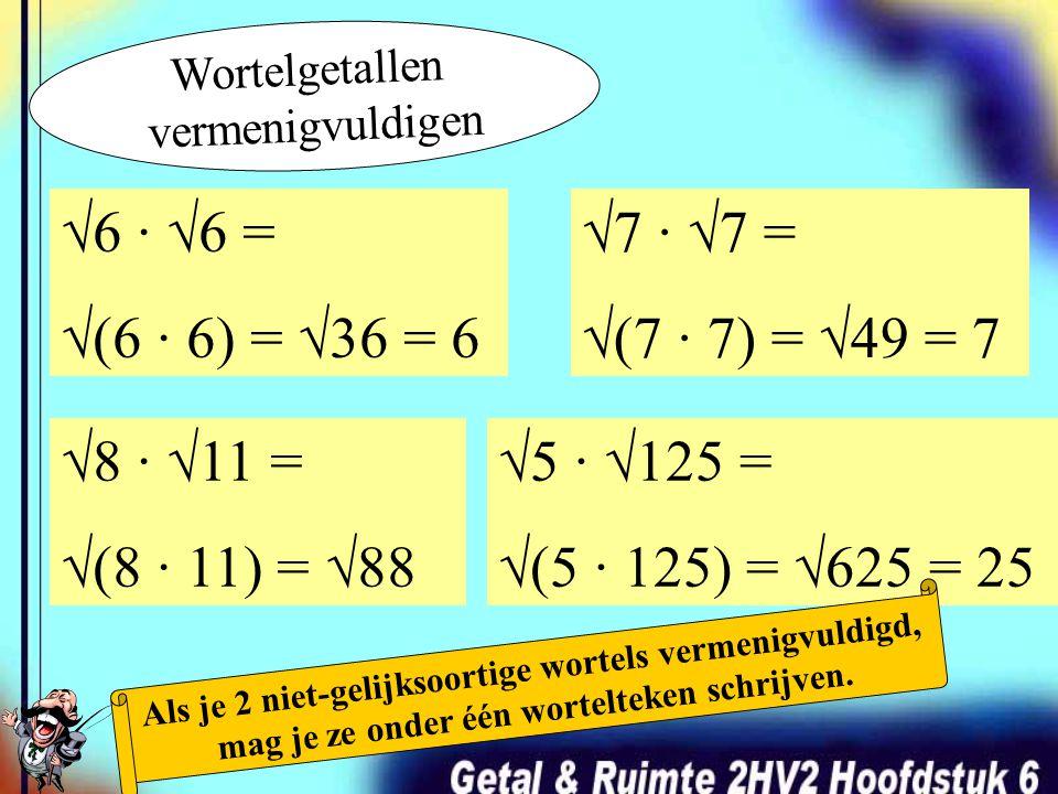 3√6 + 2√6 = 5√6 3√6 + 2√7 = Kan niet. Wortelgetallen optellen en vermenigvuldigen Gelijk soortige wortelgetallen mag je samennemen. Niet-gelijk soorti