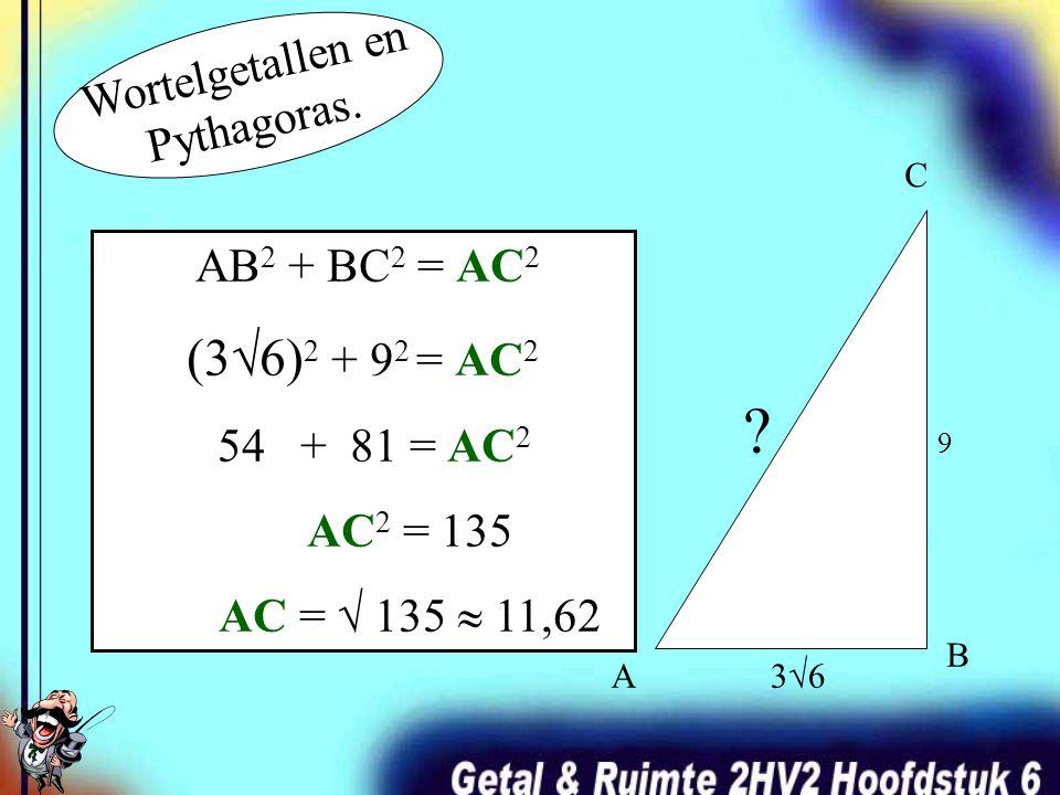 (3√6) 2 = (3√6) · = 3 · 3 · √6 · = 9 · √36 = 9 · 6 = 54 Reken- voorbeelden