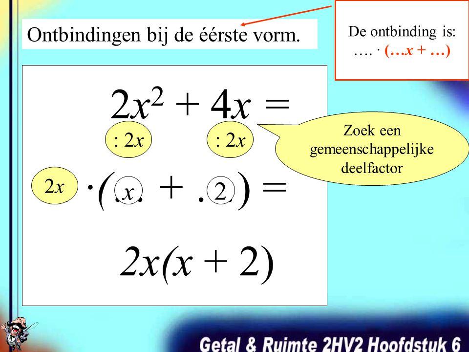Herken alleréérst de twee verschillende vormen bij kwadratische uitdrukkingen. Vorm 1: 2x 2 + 4x Vorm 2: x 2 + 5x + 6 De ontbinding is: …. · (…x + …)