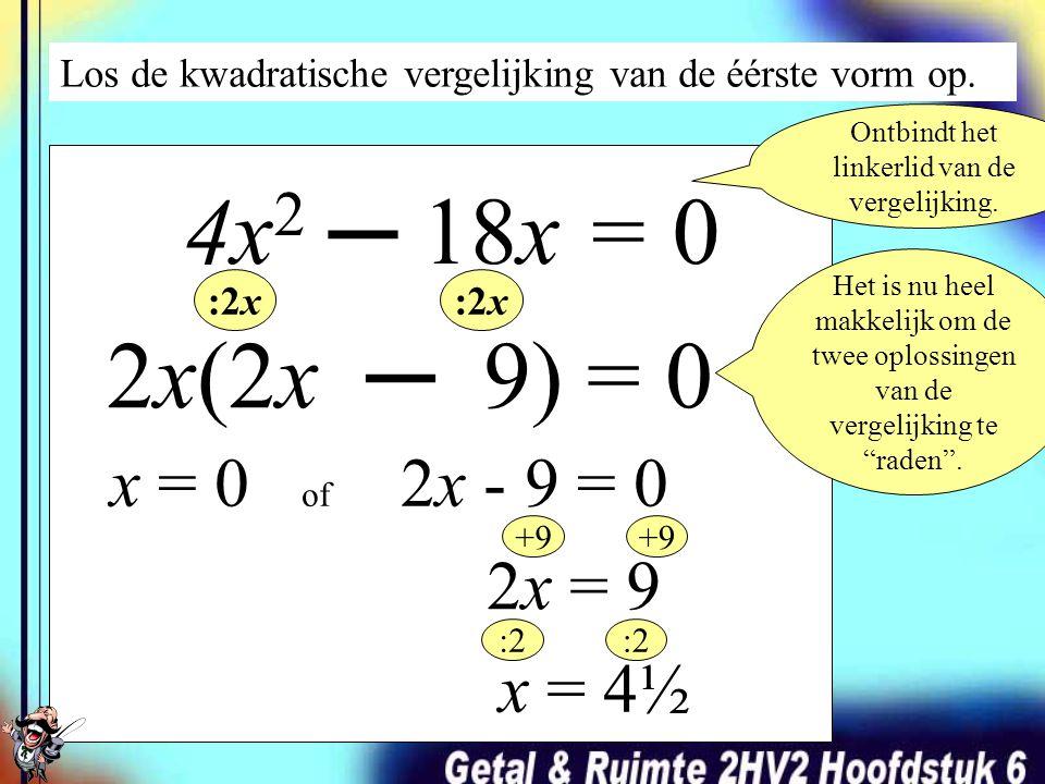 Los de kwadratische vergelijking van de éérste vorm op. 5x 2 ─ 10x = 0 5x(x ─ 2) = 0 Ontbindt het linkerlid van de vergelijking. :5x x = 0 of x = 2 He