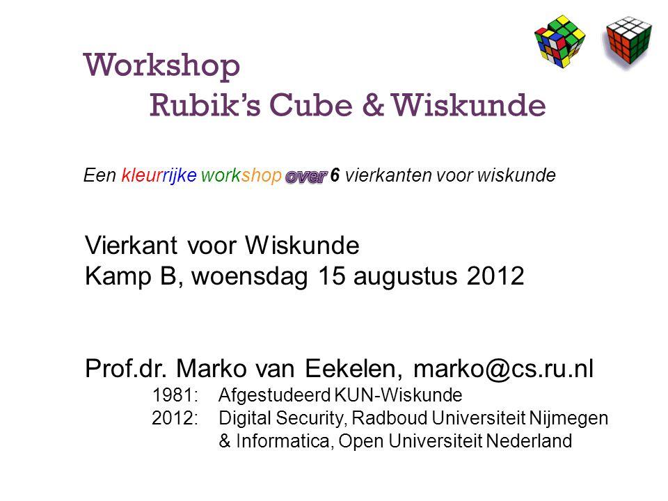 Vierkant voor Wiskunde Kamp B, woensdag 15 augustus 2012 Prof.dr. Marko van Eekelen, marko@cs.ru.nl 1981:Afgestudeerd KUN-Wiskunde 2012:Digital Securi