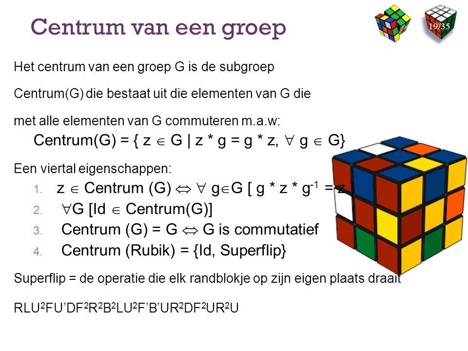 Centrum van een groep Het centrum van een groep G is de subgroep Centrum(G) die bestaat uit die elementen van G die met alle elementen van G commutere