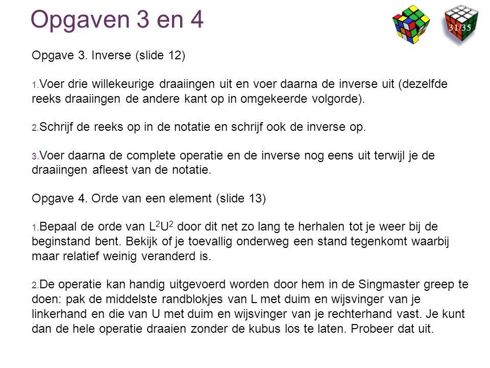 Opgaven 3 en 4 Opgave 3. Inverse (slide 12) 1. Voer drie willekeurige draaiingen uit en voer daarna de inverse uit (dezelfde reeks draaiingen de ander